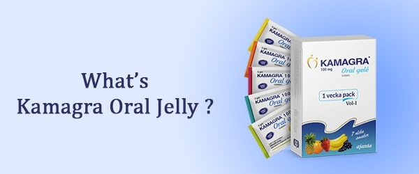 What's Kamagra Oral Jelly