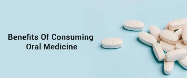 Benefits Of Consuming Oral Medicine