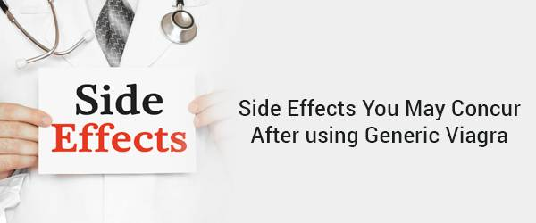 Side affects you may concur after using Generic Viagra