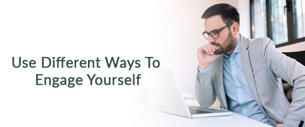 Use Different Ways To Engage Yourself