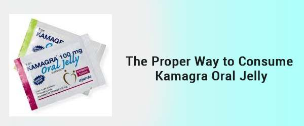 The proper way to consume Kamagra Oral Jelly