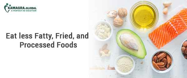 Eat less fatty, fried, and processed foods