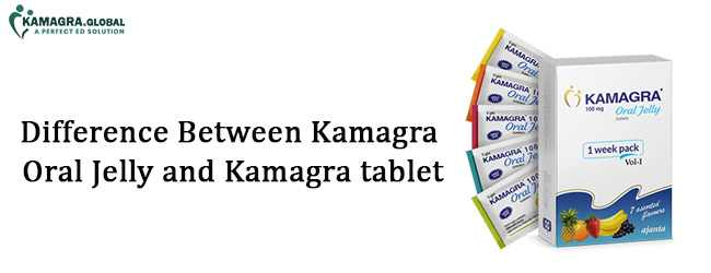 Difference Between Kamagra oral jelly and Kamagra tablet