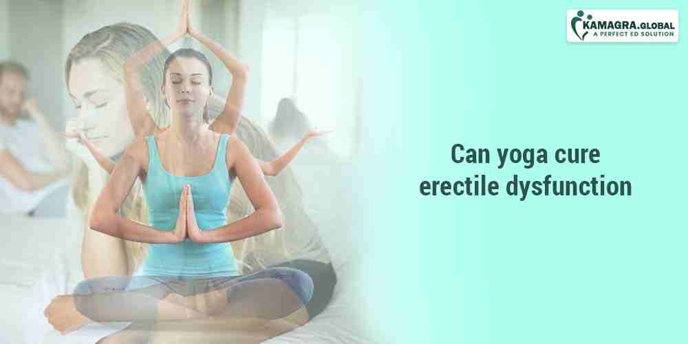 can yoga cure erectile dysfunction