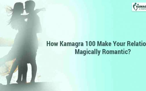 How Kamagra 100 Make Your Relationship Magically Romantic