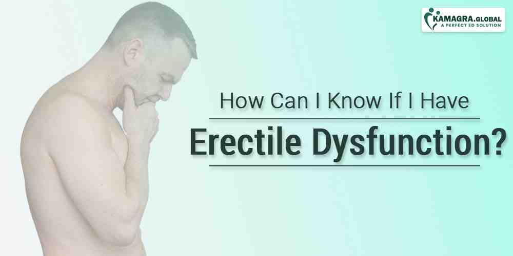 How Can I Know If I have Erectile Dysfunction